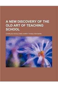 A New Discovery of the Old Art of Teaching School