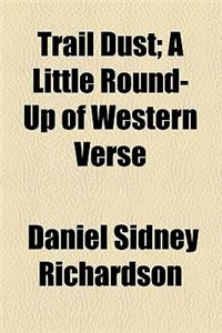 Trail Dust; A Little Round-Up of Western Verse