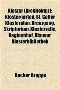 Kloster (Architektur): Klostergarten, St. Galler Klosterplan, Kreuzgang, Skriptorium, Klosterzelle, Beginenhof, Klausur, Klosterbibliothek