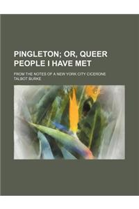Pingleton; Or, Queer People I Have Met. from the Notes of a New York City Cicerone