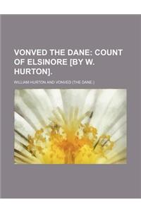 Vonved the Dane; Count of Elsinore [By W. Hurton].