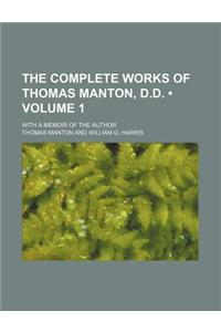 The Complete Works of Thomas Manton, D.D. (Volume 1); With a Memoir of the Author