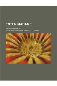 Enter Madame; A Play in Three Acts