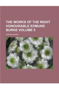 The Works of the Right Honourable Edmund Burke Volume 5