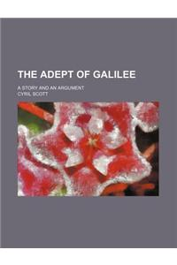 The Adept of Galilee; A Story and an Argument