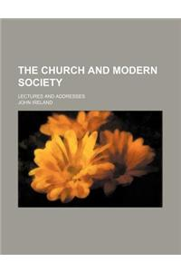 The Church and Modern Society; Lectures and Addresses