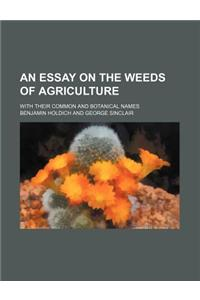 An Essay on the Weeds of Agriculture; With Their Common and Botanical Names