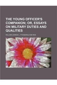 The Young Officer's Companion; Or, Essays on Military Duties and Qualities