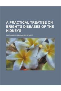 A Practical Treatise on Bright's Diseases of the Kidneys