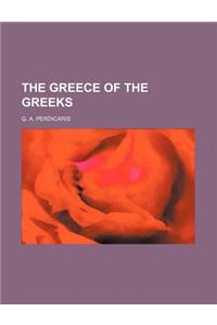The Greece of the Greeks (Volume 1)