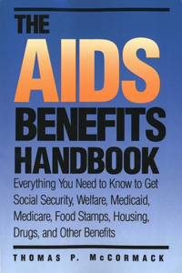 The AIDS Benefits Handbook: Everything You Need to Know to Get Social Security, Welfare, Medicaid, Medicare, Food Stamps, Housing...