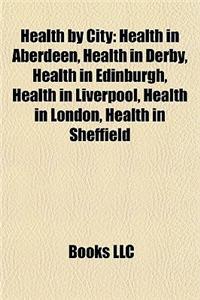 Health by City: Health in Aberdeen, Health in Derby, Health in Edinburgh, Health in Liverpool, Health in London, Health in Sheffield