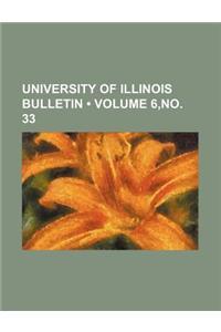 University of Illinois Bulletin (Volume 6, No. 33)