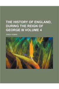 The History of England, During the Reign of George III Volume 4