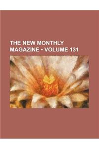 The New Monthly Magazine (Volume 131)