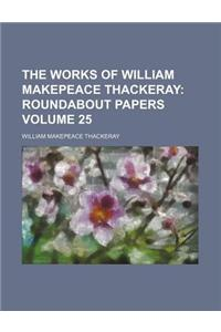 The Works of William Makepeace Thackeray Volume 25; Roundabout Papers