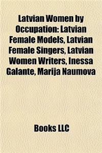 Latvian Women by Occupation: Latvian Female Models, Latvian Female Singers, Latvian Women Writers, Inessa Galante, Marija Naumova