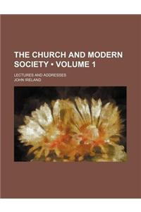 The Church and Modern Society (Volume 1); Lectures and Addresses