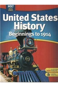 United States History: Student Edition Beginnings to 1914 2007
