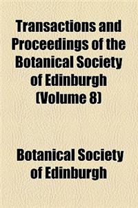 Transactions and Proceedings of the Botanical Society of Edinburgh (Volume 8)