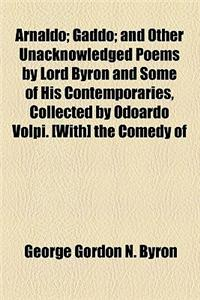 Arnaldo; Gaddo and Other Unacknowledged Poems by Lord Byron and Some of His Contemporaries, Collected by Odoardo Volpi. [With] the Comedy of Dante Ali