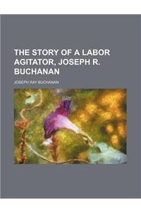 The Story of a Labor Agitator, Joseph R. Buchanan