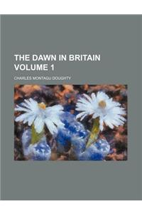 The Dawn in Britain Volume 1