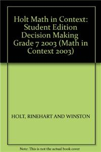 Holt Math in Context: Student Edition Decision Making Grade 7 2003