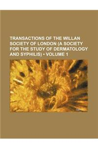 Transactions of the Willan Society of London (a Society for the Study of Dermatology and Syphilis) (Volume 1)