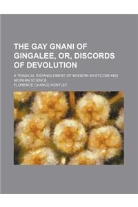 The Gay Gnani of Gingalee, Or, Discords of Devolution; A Tragical Entanglement of Modern Mysticism and Modern Science