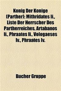 Knig Der Knige (Parther): Mithridates II., Liste Der Herrscher Des Partherreiches, Artabanos II., Phraates II., Vologaeses IV., Phraates IV.