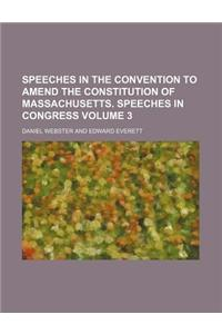 Speeches in the Convention to Amend the Constitution of Massachusetts. Speeches in Congress Volume 3