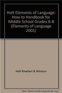 Holt Elements of Language: How to Handbook for Middle School Grades 6-8