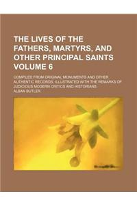 The Lives of the Fathers, Martyrs, and Other Principal Saints; Compiled from Original Monuments and Other Authentic Records, Illustrated with the Rema