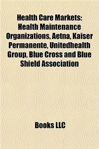 Health Care Markets: Health Maintenance Organizations, Aetna, Kaiser Permanente, Unitedhealth Group, Blue Cross and Blue Shield Association