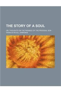 The Story of a Soul; Or, Thoughts on the Parable of the Prodigal Son