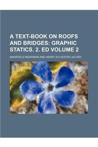 A Text-Book on Roofs and Bridges Volume 2; Graphic Statics. 2. Ed