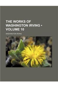 The Works of Washington Irving (Volume 10)