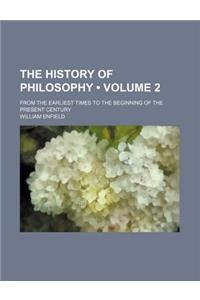 The History of Philosophy (Volume 2); From the Earliest Times to the Beginning of the Present Century