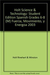 Holt Science & Technology: Student Edition Spanish Grades 6-8 (M) Fuerza, Movimiento, y Energoa 2003