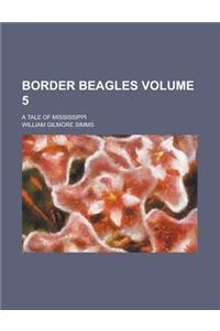 Border Beagles; A Tale of Mississippi Volume 5