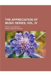 The Appreciation of Music Series, Vol. IV; Music as a Humanity