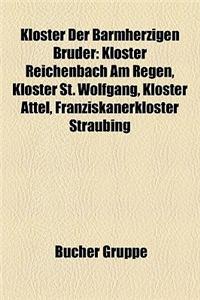 Kloster Der Barmherzigen Brder: Kloster Reichenbach Am Regen, Kloster St. Wolfgang, Kloster Attel, Franziskanerkloster Straubing