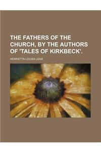 The Fathers of the Church, by the Authors of 'Tales of Kirkbeck'.