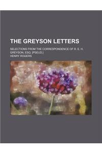 The Greyson Letters; Selections from the Correspondence of R. E. H. Greyson, Esq. [Pseud.]