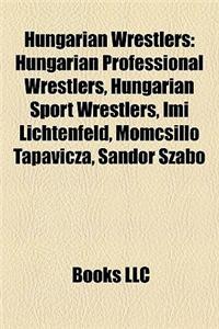 Hungarian Wrestlers: Hungarian Professional Wrestlers, Hungarian Sport Wrestlers, IMI Lichtenfeld, Momcsill Tapavicza, Sandor Szabo