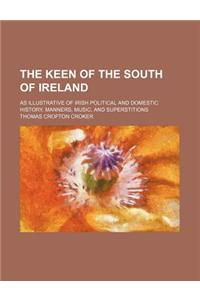 The Keen of the South of Ireland; As Illustrative of Irish Political and Domestic History, Manners, Music, and Superstitions