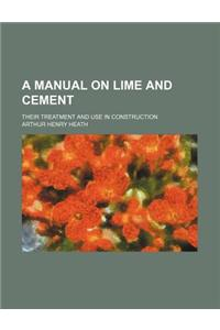 A Manual on Lime and Cement; Their Treatment and Use in Construction