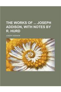 The Works of Joseph Addison, with Notes by R. Hurd