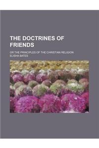 The Doctrines of Friends; Or the Principles of the Christian Religion